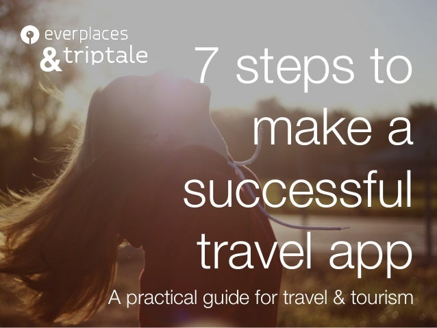 7 steps to make a successful travel app A practical guide for travel & tourism &