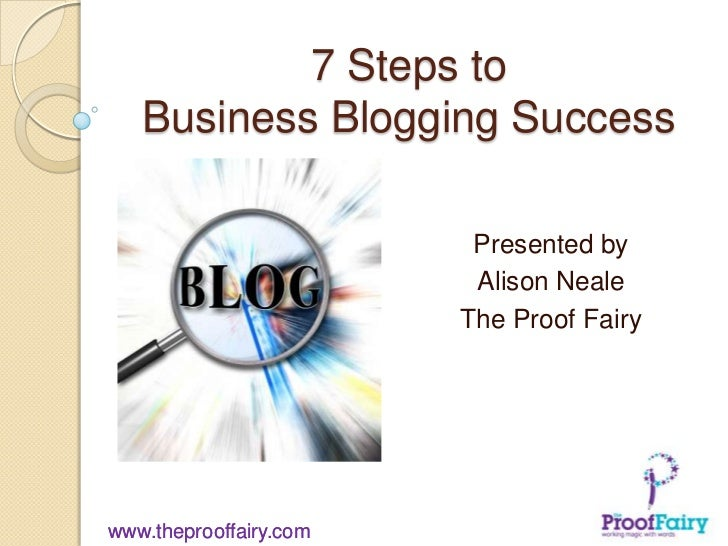 7 Steps to   Business Blogging Success                         Presented by                         Alison Neale          ...
