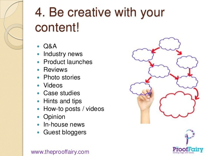 4. Be creative with your content!     Q&A     Industry news     Product launches     Reviews     Photo stories     V...