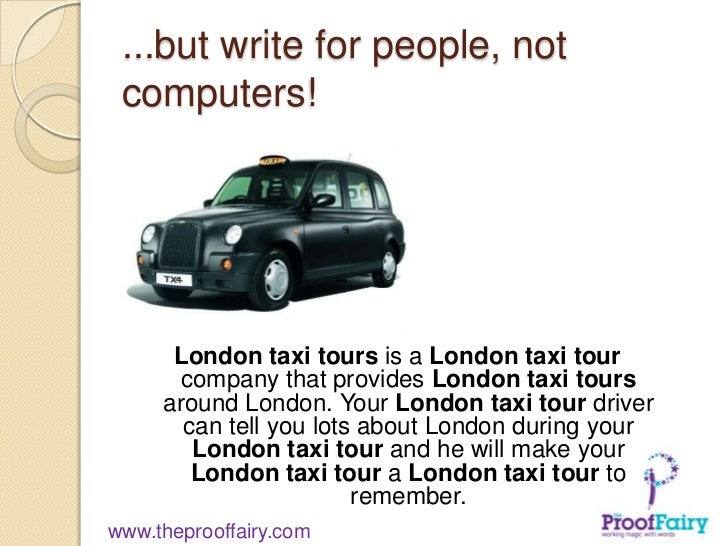...but write for people, not computers!      London taxi tours is a London taxi tour       company that provides London ta...