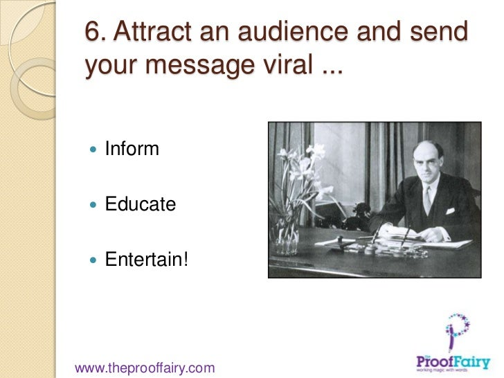 6. Attract an audience and send your message viral ...     Inform     Educate     Entertain!www.theprooffairy.com