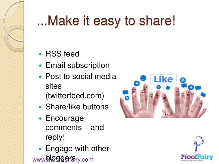 ...Make it easy to share!  RSS feed  Email subscription  Post to social media   sites   (twitterfeed.com)  Share/like ...