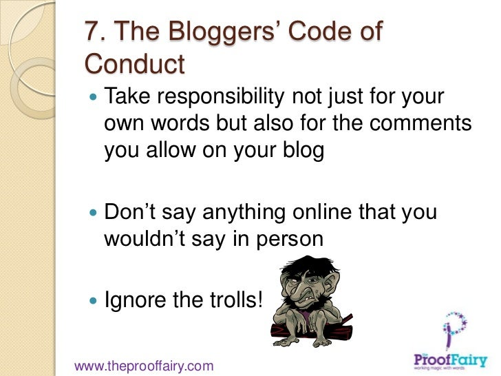 7. The Bloggers' Code of Conduct     Take responsibility not just for your      own words but also for the comments      ...