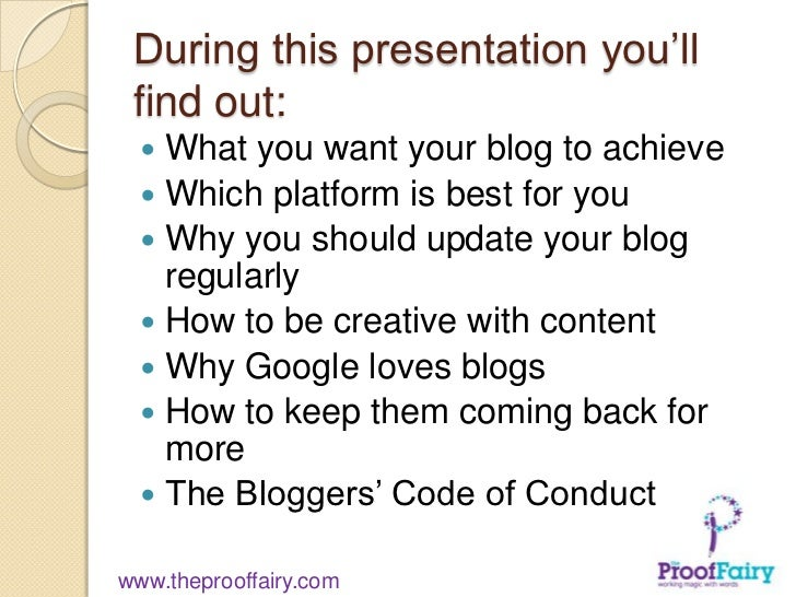 During this presentation you'll find out:   What you want your blog to achieve   Which platform is best for you   Why y...