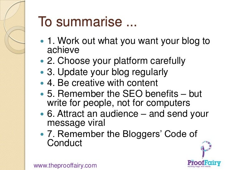 To summarise ...     1. Work out what you want your blog to      achieve     2. Choose your platform carefully     3. U...