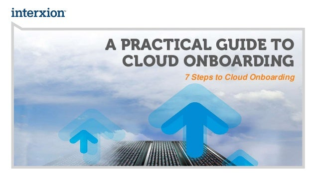 A PRACTICAL GUIDE TO CLOUD ONBOARDING 7 Steps to Cloud Onboarding
