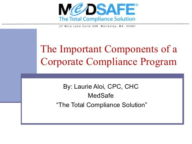 """The Important Components of a Corporate Compliance Program By: Laurie Aloi, CPC, CHC MedSafe """"The Total Compliance Solutio..."""