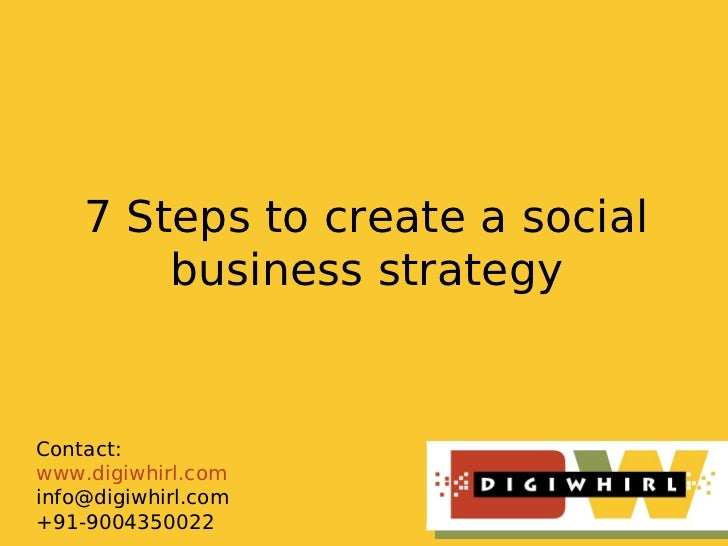 7 Steps to create a social        business strategyContact:www.digiwhirl.cominfo@digiwhirl.com+91-9004350022