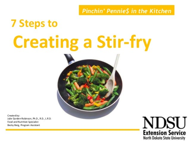 7 Steps toCreating a Stir-fryPinchin' Pennie$ in the KitchenCreated by:Julie Garden-Robinson, Ph.D., R.D., L.R.D.Food and ...
