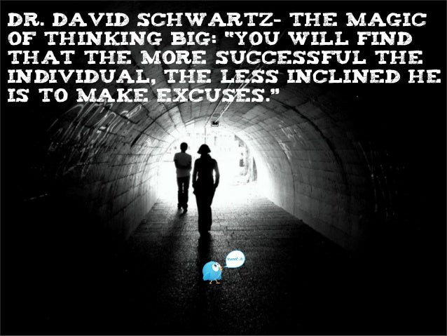 """Dr. David Schwartz- The Magic of Thinking Big: """"you will find that the more successful the individual, the less inclined h..."""