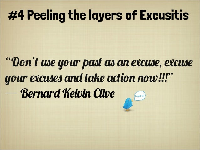 "#4 Peeling the layers of Excusitis ""D/)'' !%* ,/!r p(%' (% () $""!%*, $""!%* ,/!r $""!%*% ()+ '(#* (""'&/) )/w!!!"" ― B*r)(r+ K..."