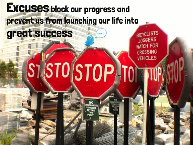Excusesblock our progress and prevent us from launching our life into great success