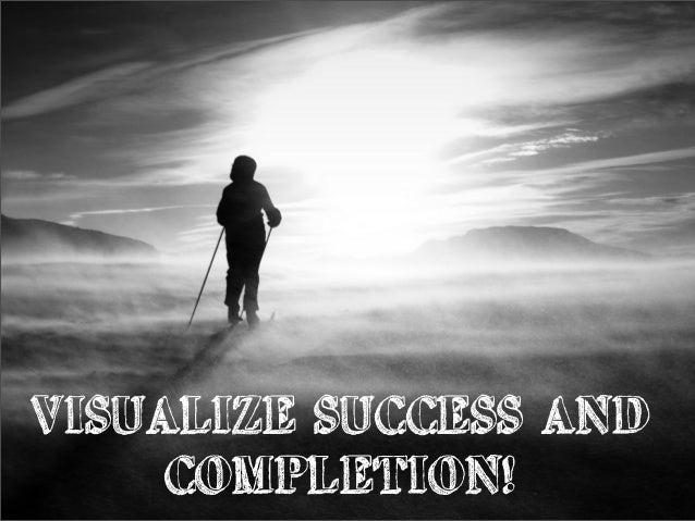 VISUALIZE SUCCESS AND COMPLETION!