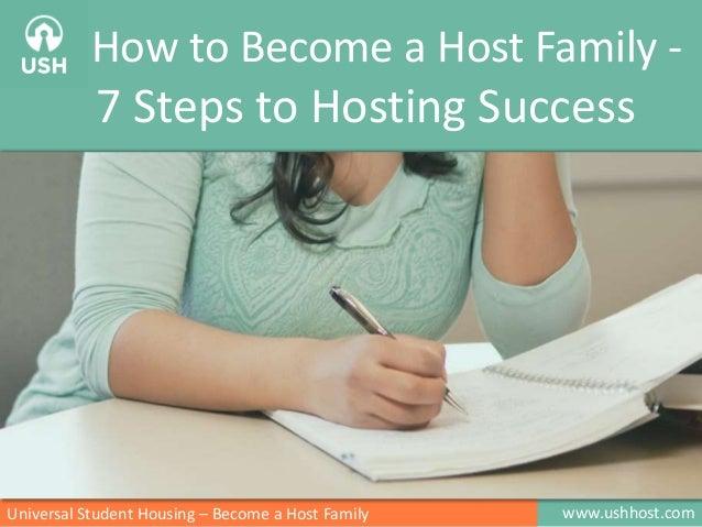 www.ushhost.comUniversal Student Housing – Become a Host Family How to Become a Host Family - 7 Steps to Hosting Success