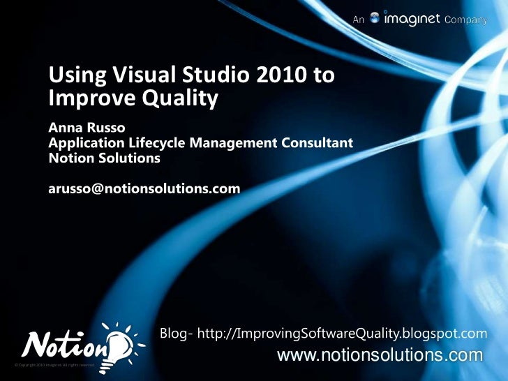 Using Visual Studio 2010 to Improve Quality<br />Anna Russo<br />Application Lifecycle Management Consultant<br />Notion S...