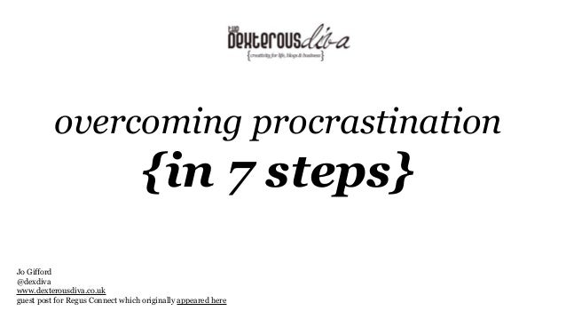 overcoming procrastination  {in 7 steps} Jo Gifford @dexdiva www.dexterousdiva.co.uk guest post for Regus Connect which or...