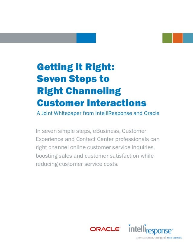 Getting it Right:Seven Steps toRight ChannelingCustomer InteractionsA Joint Whitepaper from IntelliResponse and OracleIn s...