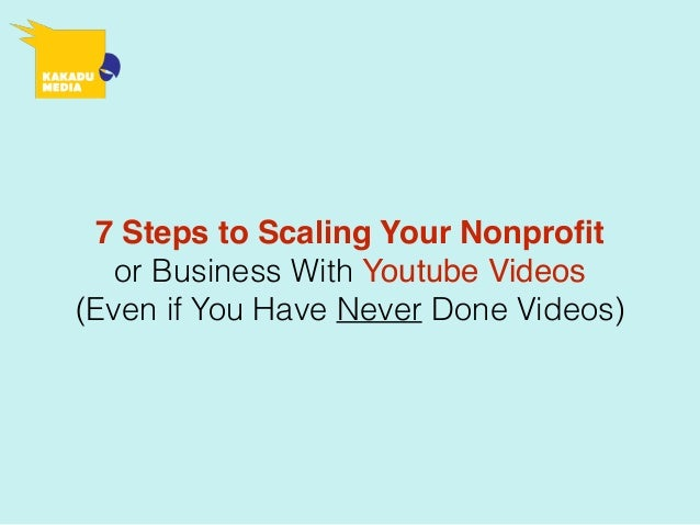 7 Steps to Scaling Your Nonprofit or Business With Youtube Videos (Even if You Have Never Done Videos)
