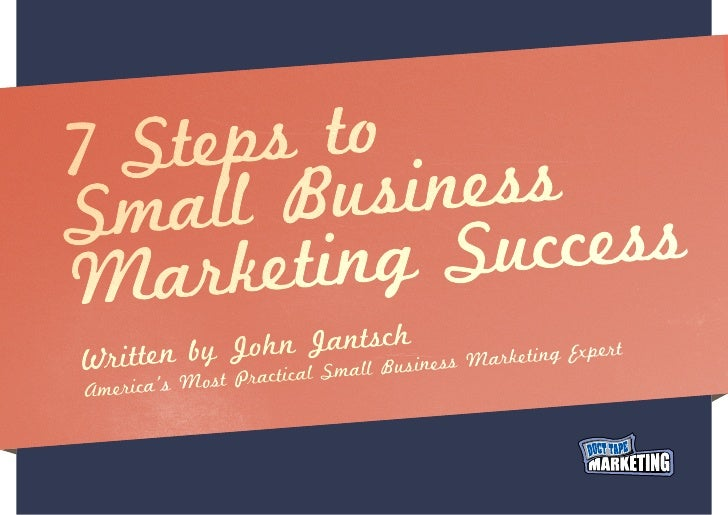 7 Ste ps toSma  ll Bus  inessM  arket ing S  uccess            h             c          John JantsBusiness Marketing Exper...