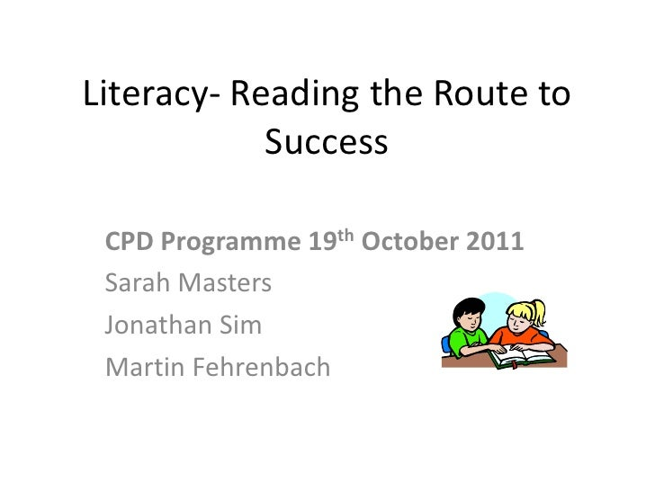 Literacy- Reading the Route to            Success CPD Programme 19th October 2011 Sarah Masters Jonathan Sim Martin Fehren...