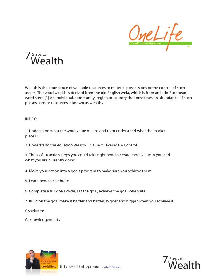 7   Steps to   Wealth  Wealth is the abundance of valuable resources or material possessions or the control of such assets...