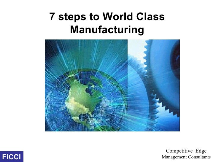 7 steps to World Class            Manufacturing                                 Competitive EdgeFICCI                     ...