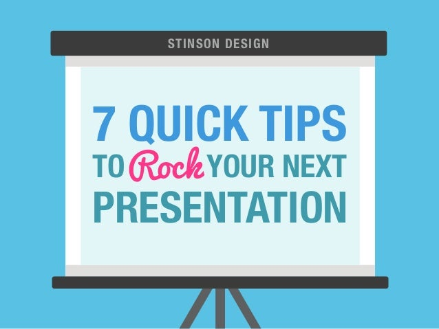 STINSON DESIGN  7 QUICK TIPS  TO Rock  YOUR NEXT  PRESENTATION