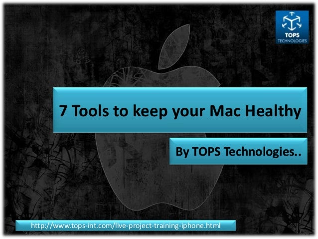 7 Tools to keep your Mac Healthy By TOPS Technologies..  http://www.tops-int.com/live-project-training-iphone.html
