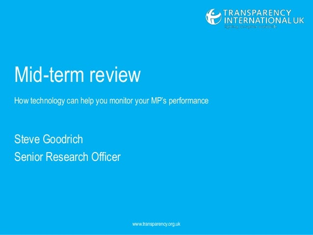 Mid-term review How technology can help you monitor your MP's performance Steve Goodrich Senior Research Officer www.trans...