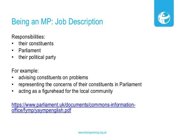 Being an MP: Job Description www.transparency.org.uk Responsibilities: • their constituents • Parliament • their political...