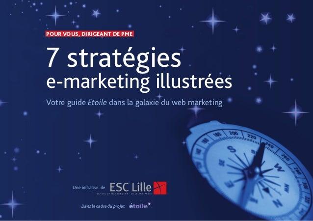POUR VOUS, DIRIGEANT DE PME  7 stratégies  e-marketing illustrées  Votre guide Etoile dans la galaxie du web marketing  Un...
