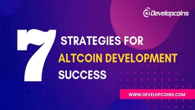 7 Strategies for Altcoin Development Success Recently with digitalization there may be a rapid boom of cryptocurrency mark...