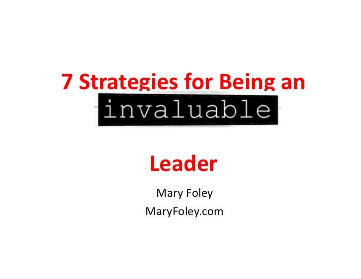 7 Strategies for Being an                 Leader                Mary Foley               MaryFoley.com