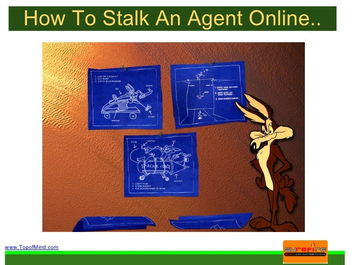 How To Stalk An Agent Online..     www.TopofMind.com