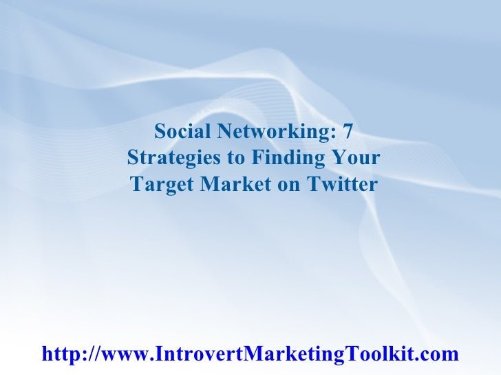 Social Networking: 7 Strategies to Finding Your Target Market on Twitter http://www.IntrovertMarketingToolkit.com