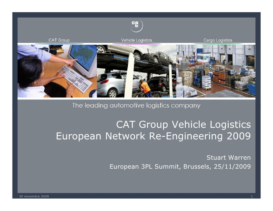 CAT Group Vehicle Logistics                    European Network Re-Engineering 2009                                       ...