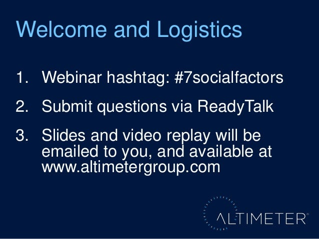1. Webinar hashtag: #7socialfactors 2. Submit questions via ReadyTalk 3. Slides and video replay will be emailed to you, a...