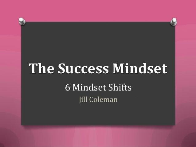 The Success Mindset    6 Mindset Shifts       Jill Coleman