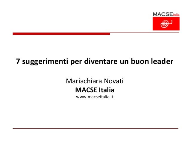 7 suggerimenti per diventare un buon leader             Mariachiara Novati               MACSE Italia                www.m...