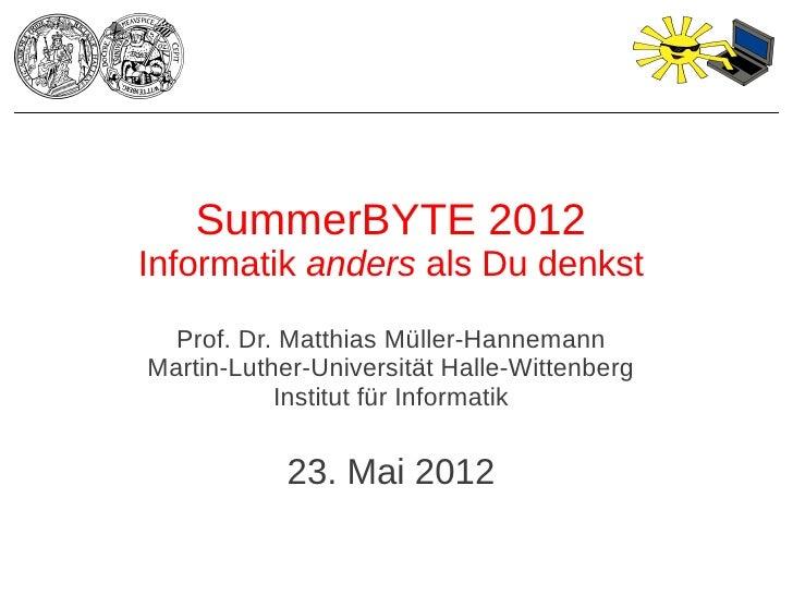 SummerBYTE 2012Informatik anders als Du denkst  Prof. Dr. Matthias Müller-HannemannMartin-Luther-Universität Halle-Wittenb...