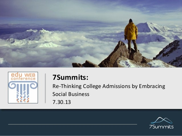 7Summits:   Re-‐Thinking  College  Admissions  by  Embracing   Social  Business   7.30.13