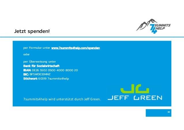 Jetzt spenden! 30 per Formular unter www.7summits4help.com/spenden oder per Überweisung unter Bank für Sozialwirtschaft IB...
