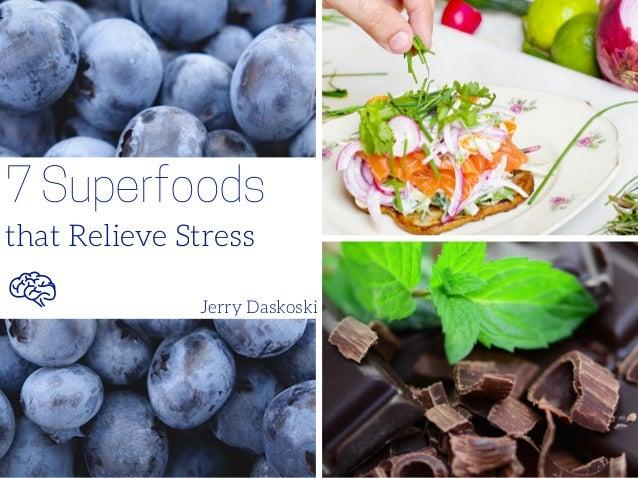 7 Superfoods that Relieve Stress Jerry Daskoski