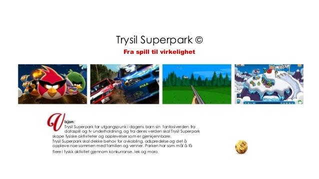 Fra spill til virkelighetisjon:Trysil Superpark tar utgangspunk i dagens barn sin fantasiverden fradataspill og tv underho...