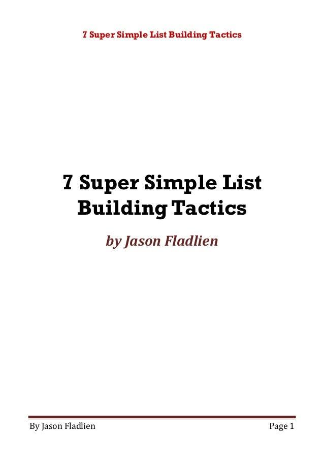 7 Super Simple List Building Tactics By Jason Fladlien Page 1 7 Super Simple List Building Tactics by Jason Fladlien