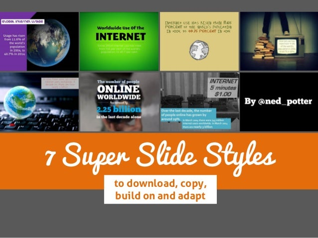 7 Super Slide Styles  to download, copy, build on and adapt