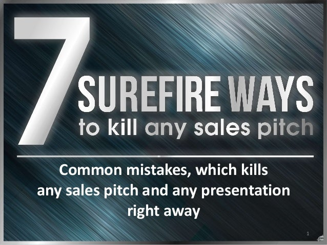 1 Common  mistakes,  which  kills   any  sales  pitch  and  any  presentation   right  away