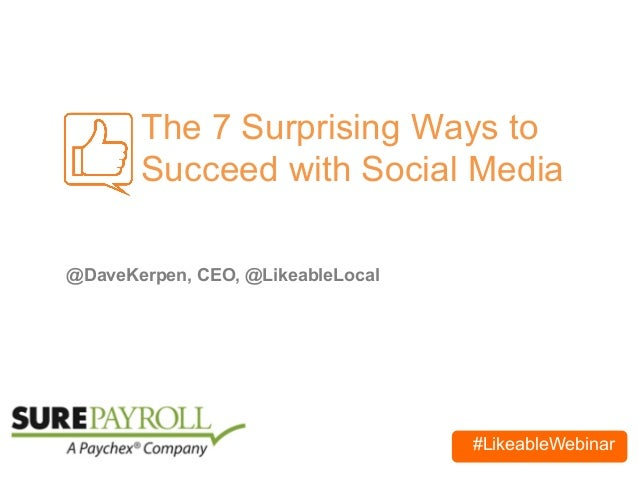 #LikeableWebinar The 7 Surprising Ways to Succeed with Social Media @DaveKerpen, CEO, @LikeableLocal