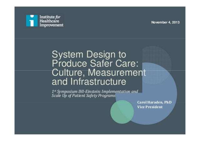 System Design to Produce Safer Care: Culture, Measurement and Infrastructure 1st Symposium IHI-Einstein: Implementation an...