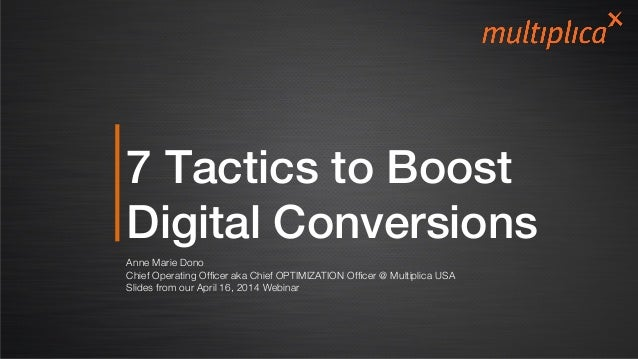 7 Tactics to Boost Digital Conversions! Anne Marie Dono Chief Operating Officer aka Chief OPTIMIZATION Officer @ Multiplica ...